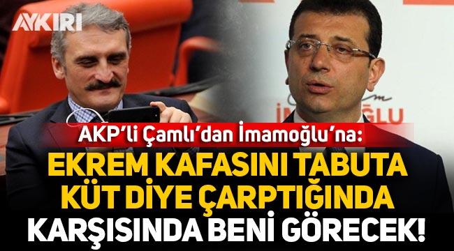 AK Partili Çamlı'dan İmamoğlu'na: Kafası tabuta küt diye çarptığı zaman karşısında beni görecek