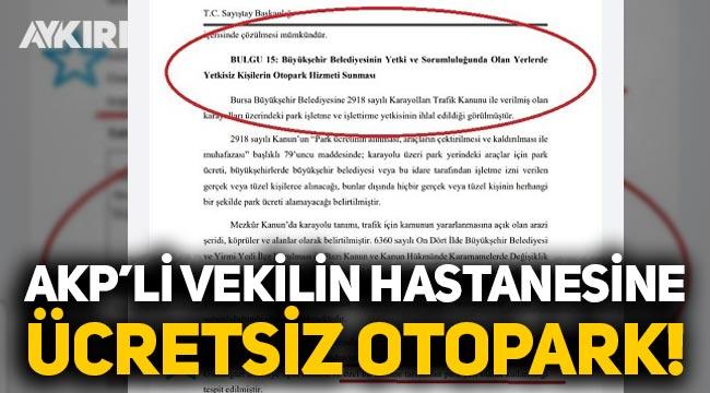 AK Partili vekilin hastanesine ücretsiz otopark jesti!