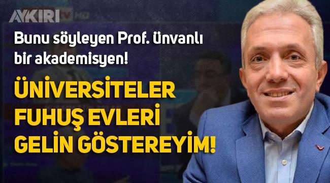 """Akademisyen Ebubekir Sofuoğlu: """"Üniversiteler Fuhuş evi"""""""