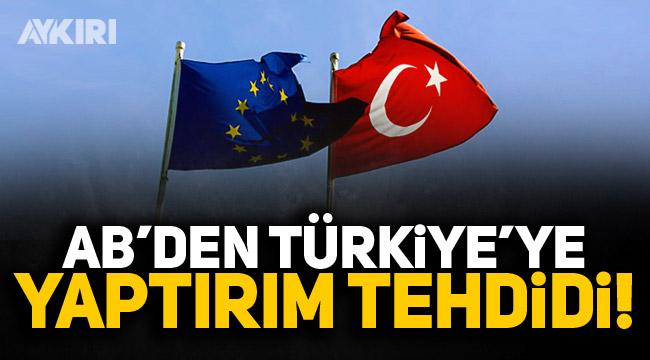 Avrupa Birliği'nden Türkiye'ye yaptırım tehdidi!