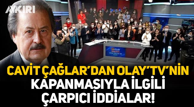 Cavit Çağlar'dan Olay TV'nin kapanmasıyla ilgili çarpıcı iddialar!