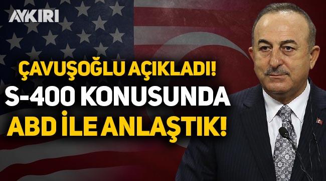 Çavuşoğlu'ndan S-400 açıklaması: ABD ile anlaştık!