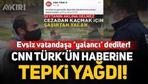 Ceza kesilen evsiz vatandaşa 'yalancı' diyen CNN Türk'e tepki yağdı!