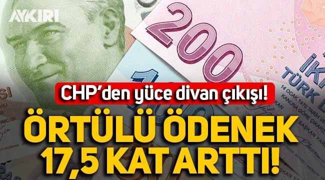 CHP'den yüce divan çıkışı: Örtülü ödenek 17,5 kat arttı!