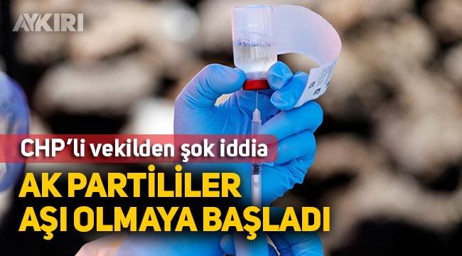 """CHP'li Vekilden çarpıcı iddia: """"AK Partililer Aşı olmaya başladı"""""""