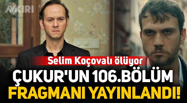 Çukur'un 106. bölüm fragmanı yayınlandı, Selim Koçovalı ölüyor!