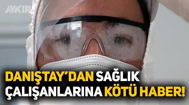 """Danıştay, Sağlık çalışanlarının """"Covid-19 meslek hastalığı sayılsın"""" talebini reddetti"""