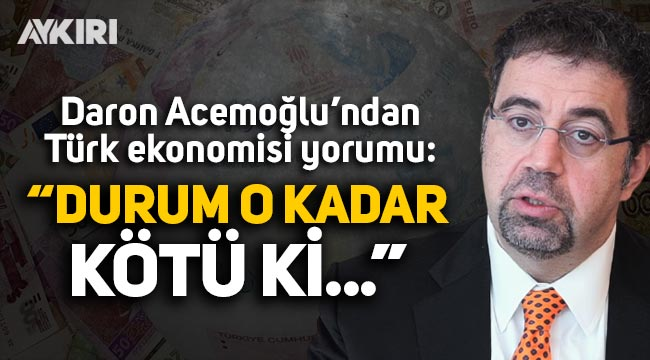 """Daron Acemoğlu'ndan Türk ekonomisi yorumu: """"Durum o kadar kötü ki..."""""""