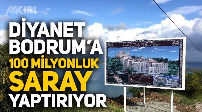 Diyanet 100 milyon liraya Bodrum'da Saray yaptırıyor