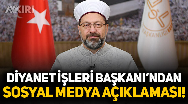 Diyanet İşleri Başkanı Ali Erbaş'tan sosyal medya açıklaması!