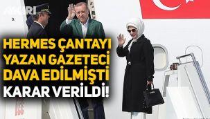 Emine Erdoğan'ın Hermes çantasını yazan gazeteci hakkında karar