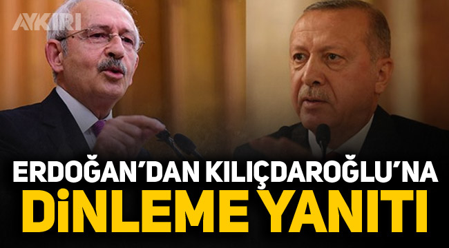 Erdoğan'dan Kılıçdaroğlu'na dinleme yanıtı