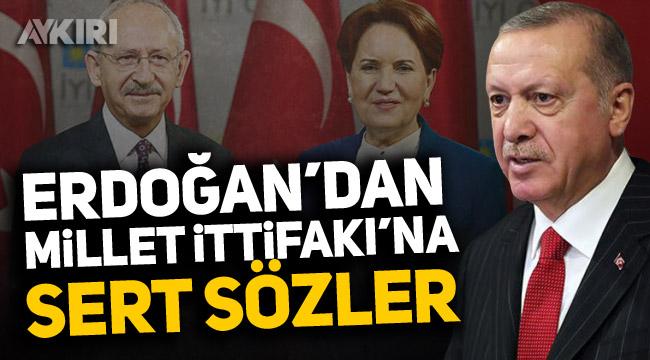 Erdoğan'dan Millet İttifakı'na sert sözler!