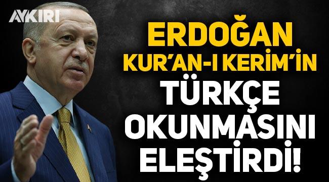 Erdoğan, Kur'an-ı Kerim'in Türkçe okunmasına tepki gösterdi!