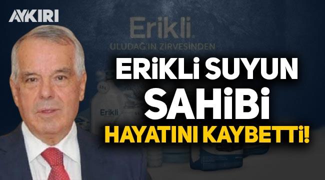 'Erikli Su' firmasının sahibi hayatını kaybetti!