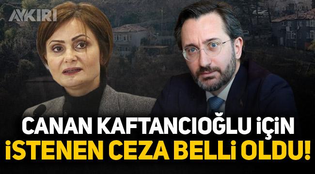 Fahrettin Altun'un evinin görüntülenmesi soruşturmasında Canan Kaftancıoğlu için istenen ceza belli oldu!