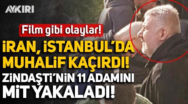 Film gibi olaylar: İran, İstanbul'da muhalif kaçırdı! Zindaşti'nin 11 adamını MİT yakaladı!