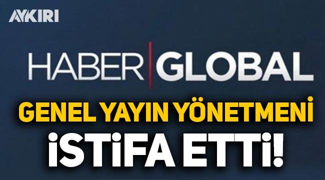 Haber Global'de deprem: Genel Yayın Yönetmeni istifa etti! İşte yerine gelen isim