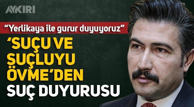 """Hamza Yerlikaya'yı savunan AK Partili Cahit Özkan'a """"Suçu ve suçluyu övme""""den suç duyurusu"""