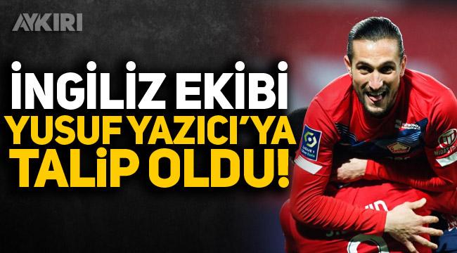 İngiliz ekibi Yusuf Yazıcı'ya talip oldu!