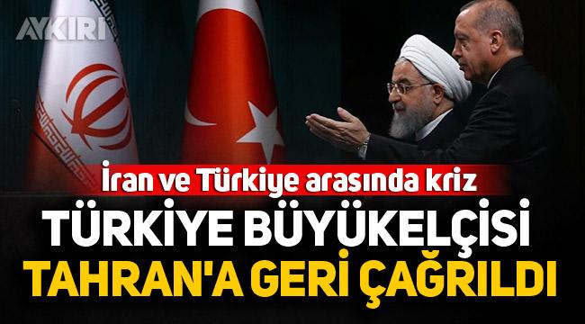 İran ile Türkiye arasında kriz! Türkiye Büyükelçisi Tahran'a geri çağrıldı!