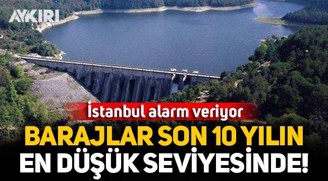 İstanbul'da barajlar son 10 yılın en düşük seviyesinde