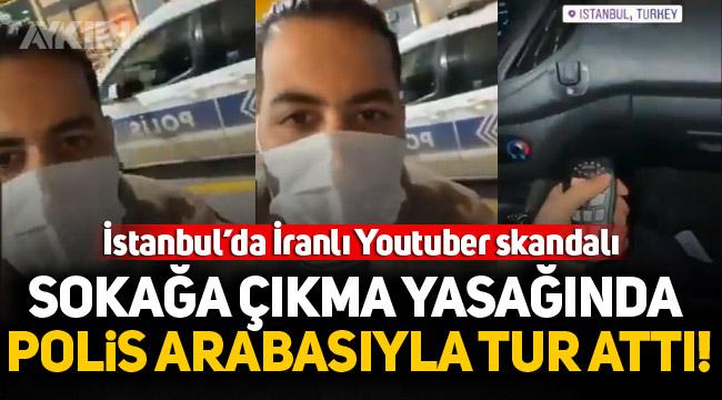 İstanbul'da İranlı Youtuber skandalı! Sokağa çıkma yasağında polis arabasıyla tur attı!