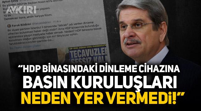 İYİ Partili Aytun Çıray: HDP Binasındaki dinleme cihazına basın kuruluşları neden yer vermedi!