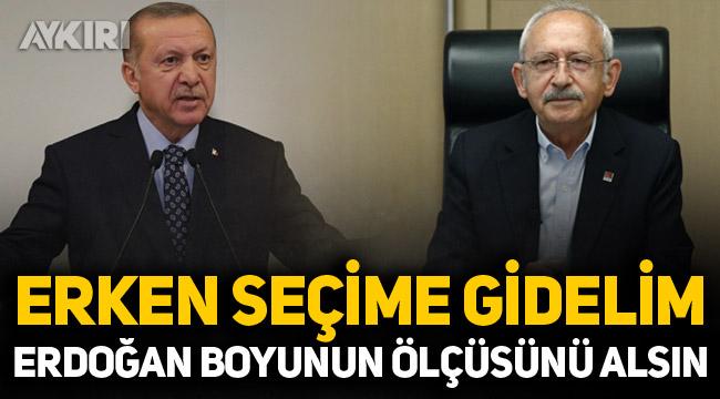 Kemal Kılıçdaroğlu: Seçime gidelim, Erdoğan boyunun ölçüsünü alsın