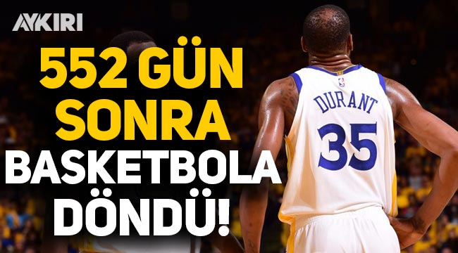 Kevin Durant, 552 gün sonra basketbola döndü!