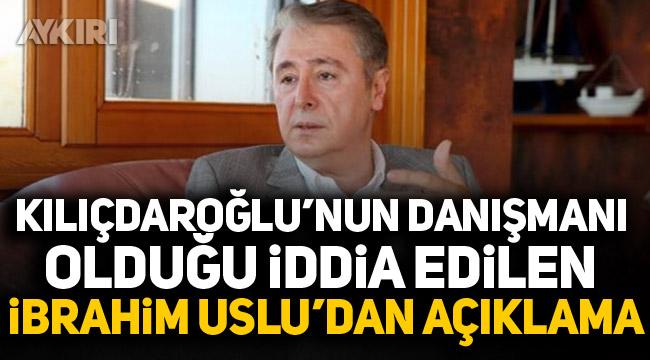 Kılıçdaroğlu'nun danışmanı olduğu iddia edilen İbrahim Uslu'dan açıklama