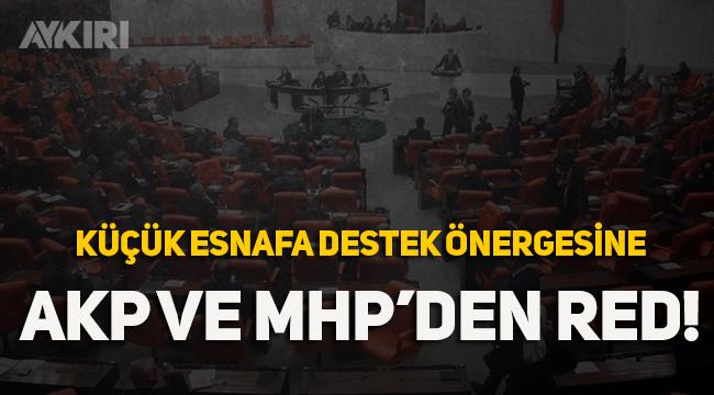 Küçük esnafa desteğe AKP ve MHP'den red!