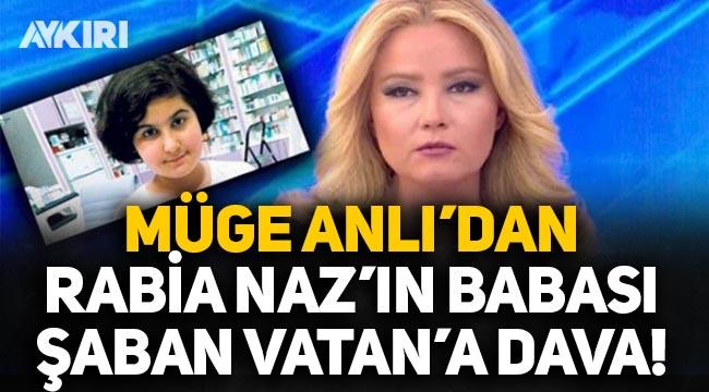 Müge Anlı, Rabia Naz'ın babası Şaban Vatan'a dava açtı!