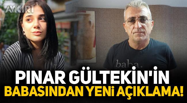 Pınar gültekin'in babasından yeni açıklama!