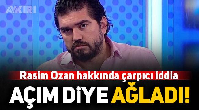 Rasim Ozan Kütahyalı hakkında çarpıcı iddia: Açım diye ağladı!