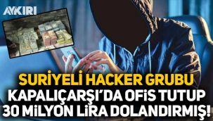 Suriyeli hacker grubu Kapalıçarşı'da ofis tutup 30 milyon lira dolandırmış!