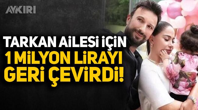 Tarkan ailesi için 1 milyon lirayı geri çevirdi!
