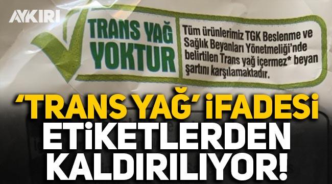'Trans yağ yoktur' ifadesi etiketlerden kaldırılıyor!