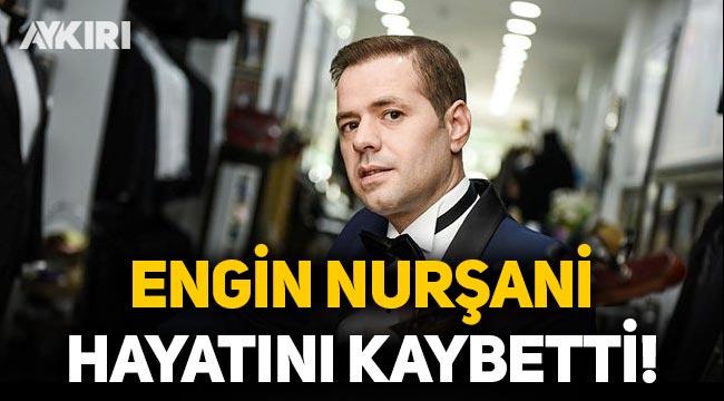 Türk Halk Müziği Sanatçısı Engin Nurşani hayatını kaybetti!