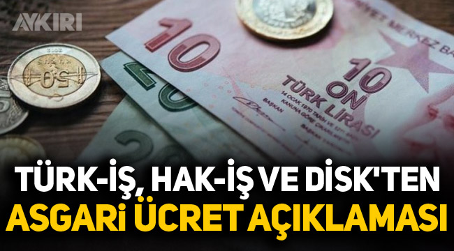 Türk-İş, Hak-İş ve DİSK'ten asgari ücret için ortak açıklama
