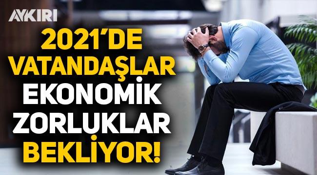 Türkiye'de vatandaşların yüzde 58'i 2021'de ekonomik zorluklar bekliyor!