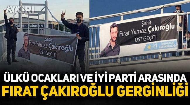 Ülkü Ocakları ve İYİ Parti arasında Fırat Çakıroğlu gerginliği