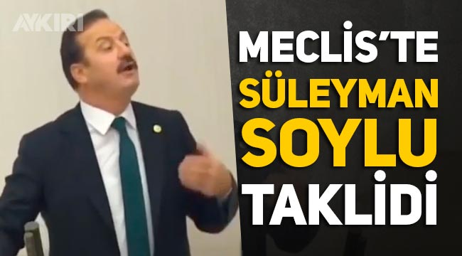 Yavuz Ağıralioğlu'nun Süleyman Soylu taklidi Meclis'e karıştırdı