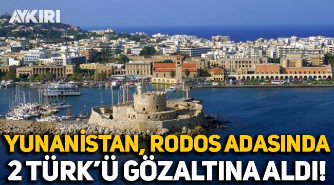 Yunanistan, Rodos adasında 2 Türk'ü casusluk yaptığı gerekçesiyle gözaltına aldı!