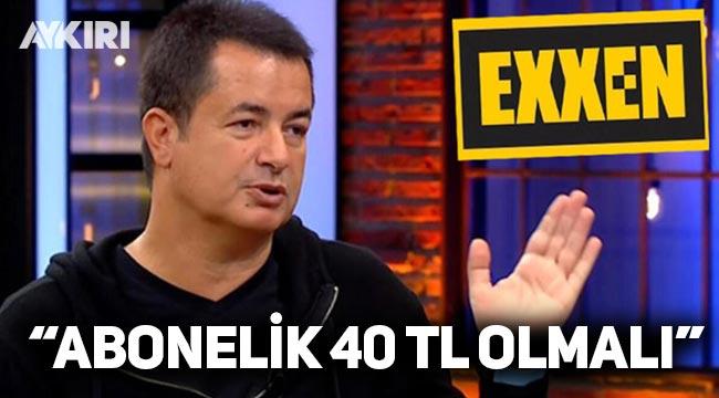 Acun Ilıcalı: Exxen'e üyelik 40 TL olmalı
