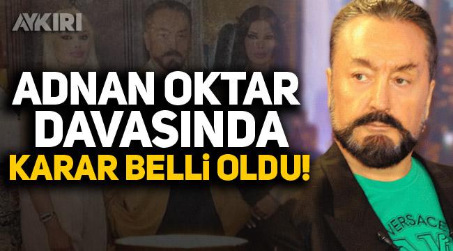 Adnan Oktar davasında karar verildi!