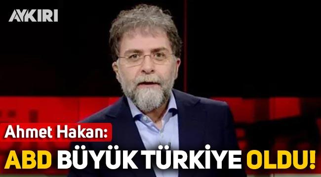 Ahmet Hakan: Amerika, büyük Türkiye oldu