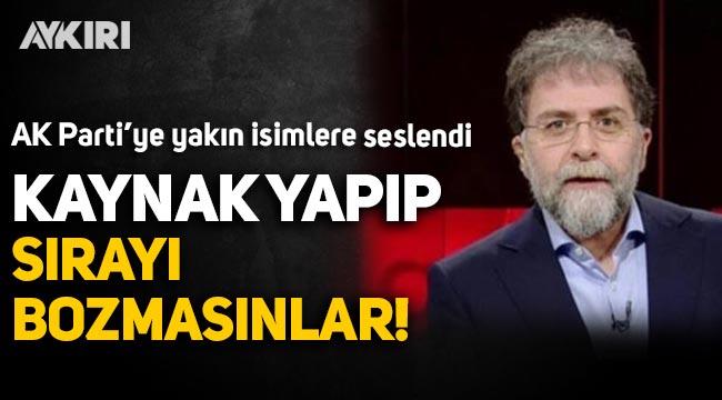 Ahmet Hakan'dan AK Parti'ye yakın isimlere: Kaynak yapıp sırayı bozmasınlar