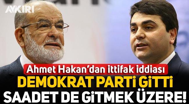 Ahmet Hakan: Millet İttifakı'nda Demokrat Parti gitti, Saadet Partisi de gitmek üzere!