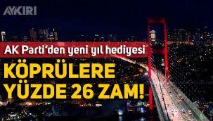 AK Parti'den yeni yıl hediyesi: Köprü geçişlerine yüzde 26 zam!